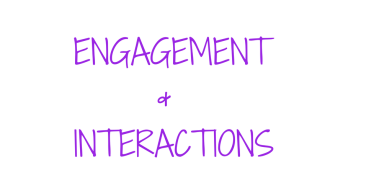ENGAGEMENTS & INTERACTIONS